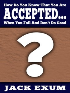 How Do You Know That You Are Accepted... When You Fail And Don't Do Right?